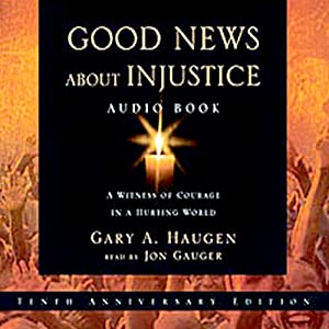 Good News About Injustice: 10th Anniversary Edition | [Gary A. Haugen]