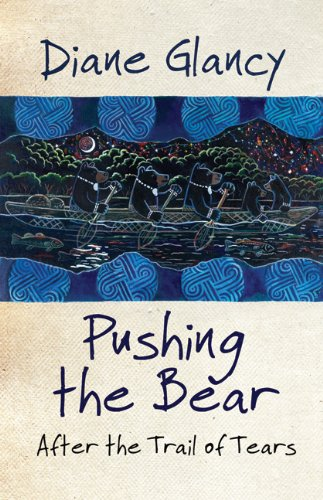 Pushing the Bear: After the Trail of Tears (American Indian Literature and Critical Studies Series), Diane Glancy