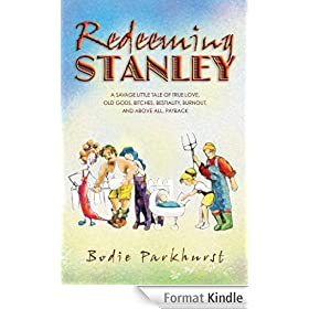 Redeeming Stanley: A Savage Little Tale of True Love, Old Gods, Bitches, Bestiality, Burnout, and Above All, Payback (English Edition)