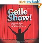Geile Show!: Pr�sentieren lernen f�r...