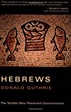 Tyndale New Testament Commentaries: Letter to the Hebrews (0802814271) by Guthrie, Donald