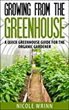 Growing From the Greenhouse: A Quick Greenhouse Guide for the Organic Gardener