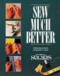 Sew Much Better: Professional Secrets...