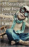 33 Strat�gies pour Bien Vendre Sur Amazon Kindle (Memo Rapide Kindle)