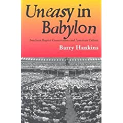 Uneasy in Babylon: Southern Baptist Conservatives and American Culture (Religion and American Culture)