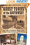 Ghost Towns of the Southwest: Your Gu...