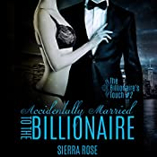 Accidentally Married to the Billionaire, Part 2: The Billionaire's Touch | Sierra Rose