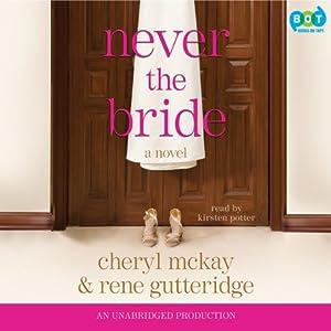 Never the Bride: A Novel | [Rene Gutteridge, Cheryl McKay]