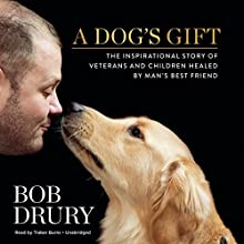 A Dog's Gift: The Inspirational Story of Veterans and Children Healed by Man's Best Friend (       UNABRIDGED) by Bob Drury Narrated by Traber Burns