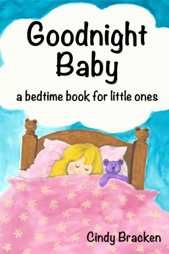 <strong>FREE Kindle YA Title! Download Today While Still Free! Cindy Bracken's <em>GOODNIGHT, BABY (A BEDTIME BOOK FOR LITTLE ONES)</em> - FREE Today For Kids Corner Readers</strong>