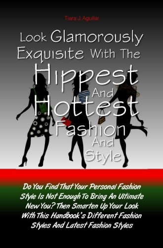 Look Glamorously Exquisite With The Hippest and Hottest Fashion And Style: Do You Find That Your Personal Fashion Style Is Not Enough To Bring An Ultimate ... Fashion Styles And Latest Fashion Styles