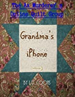 The Ax Murderer's Online Quilt Group: Grandma's iPhone