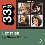 The Beatles' Let It Be (33 1/3 Series) | [Steve Matteo]