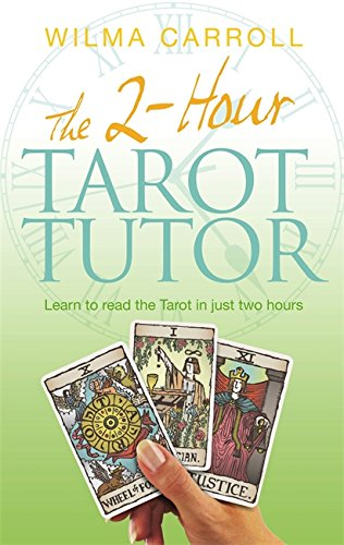 2-Hour Tarot Tutor: Learn to Read the Tarot in Just Two Hours