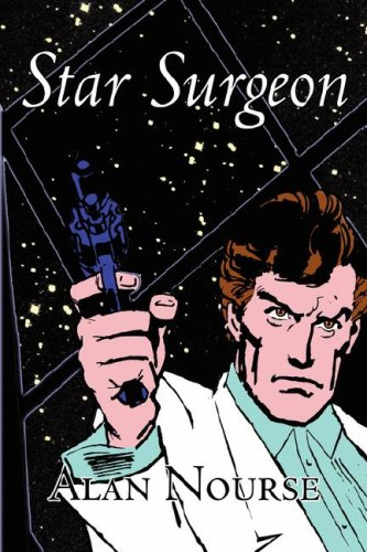 Star Surgeon: Alan Nourse: 9781598180657: Amazon.com: Books
