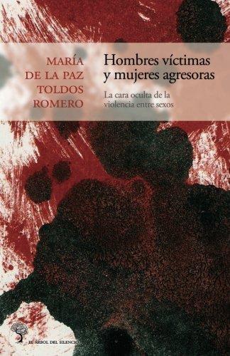 Hombres víctimas y mujeres agresoras: La cara oculta de la violencia entre sexos: Volume 3 (El árbol del silencio)