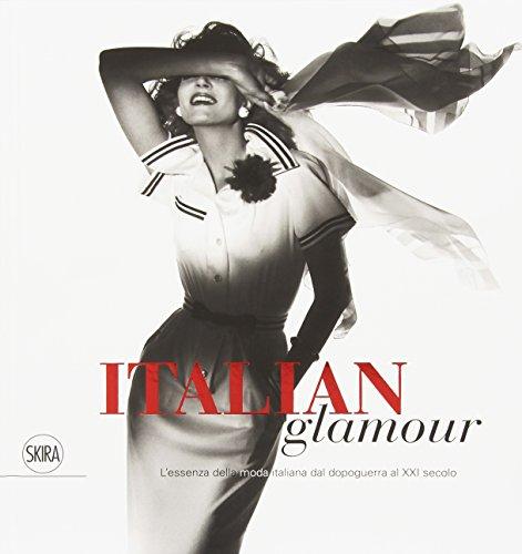 Italian glamour. L'essenza della moda italiana dal dopoguerra al XXI secolo