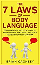 BODY LANGUAGE: THE 7 LAWS OF BODY LANGUAGE: COMMUNICATION SKILLS TEACH HOW TO ANALYZE PEOPLE, READ PEOPLE, INFLUENCE PEOPLE AND DEVELOP CHARISMA (7 LAWS, INFLUENCE PEOPLE, SOCIAL SKILLS)