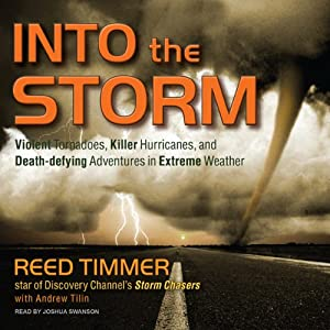 Into the Storm: Violent Tornadoes, Killer Hurricanes, and Death-defying Adventures in Extreme Weather | [Reed Timmer, Andrew Tilin]