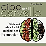 Cibo per il cervello: Gli alimenti e le abitudini migliori per la mente | Erica Bernini