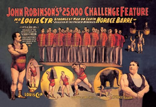 John Robinson'S $25,000 Challenge Feature - Mr. Louis Cyr - Strongest Man On Earth - Assisted By The French Hercules - Horace Barre, 12X18 Poster, Heavy Stock Semi-Gloss Paper Print front-795135