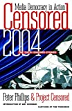 Censored 2004: The Top 25 Censored Stories (1583226052) by Peter Phillips