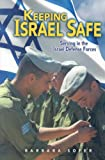 img - for KEEPING ISRAEL SAFE: SERVING THE ISRAEL DEFENSE FORCES by Sofer, Barbara ( Author ) on Apr-01-2008[ Paperback ] book / textbook / text book