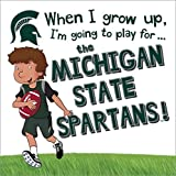 img - for When I Grow Up, I'm Going to Play for the Michigan State Spartans book / textbook / text book