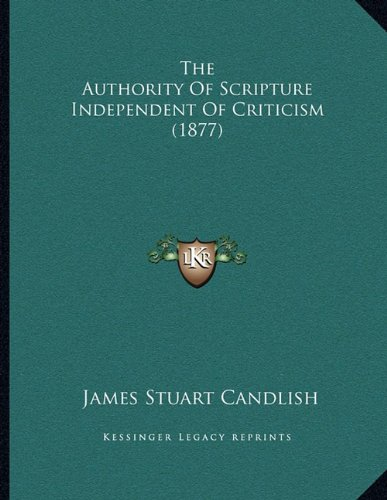 The Authority of Scripture Independent of Criticism (1877)