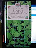Simple Propagation: A Clear and Practical Guide to Successful Propagation (Pocket Gardening Guides)
