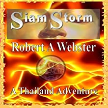 Siam Storm: A Thailand Adventure: Siam Storm, Book 1 (       UNABRIDGED) by Robert A. Webster Narrated by Robert A. Webster