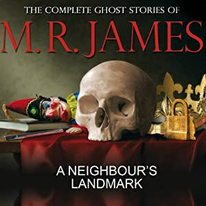 A Neighbour's Landmark: The Complete Ghost Stories of M R James | [Montague Rhodes James]