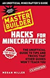 Hacks for Minecrafters: Master Builder: The Unofficial Guide to Tips and Tricks That Other Guides Wont Teach You