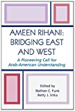 img - for Ameen Rihani: Bridging East and West: A Pioneering Call for Arab-American Understanding book / textbook / text book