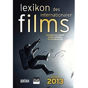 Lexikon des internationalen Films - Filmjahr 2013: Das komplette Angebot im Kino, Fernsehen  und auf