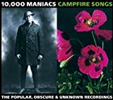 Campfire Songs: The Popular, Obscure & Unknown Recordings an album by 10000 Maniacs