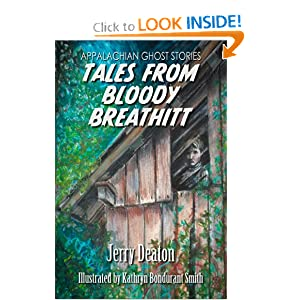 Appalachian Ghost Stories: Tales From Bloody Breathitt Jerry F. Deaton and This book is a collection of 16 Eastern Kentucky ghost stories told in authentic mountain dialect.