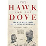The Hawk and the Dove: Paul Nitze, George Kennan, and the History of the Cold War ~ Nicholas Thompson