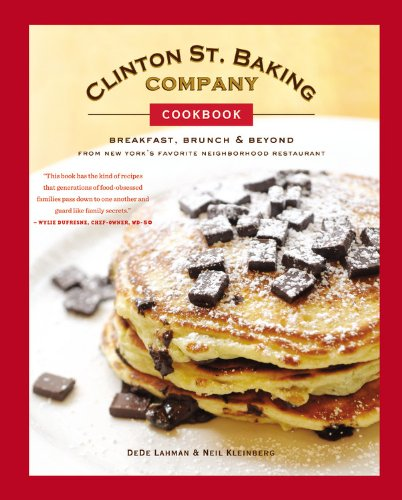 Clinton St. Baking Company Cookbook: Breakfast, Brunch & Beyond from New York's Favorite Neighborhood Restaurant by DeDe Lahman, Neil Kleinberg