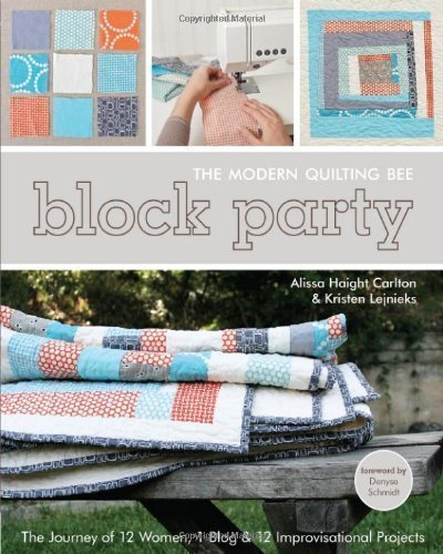 Block Party--The Modern Quilting Bee: The Journey of 12 Women, 1 Blog, & 12 Improvisational Projects by Alissa Carlton (Jun 16 2011)