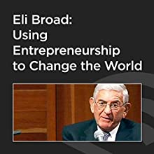 Eli Broad: Using Entrepreneurship to Change the World  by Eli Broad Narrated by Matthew Bishop