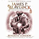 Beneath London: Langdon St. Ives Audiobook by James P. Blaylock Narrated by Stephen Thorne