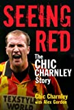 Chic Charnley Seeing Red: The Chic Charnley Story