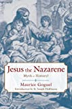Jesus the Nazarene: Myth or History?