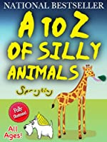A to Z of Silly Animals - The Best Selling Illustrated Children's Book for All Ages by Sprogling (The Silly Animals Series 1) (English Edition)