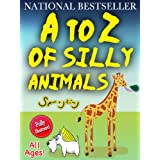 A to Z of Silly Animals - The Best Selling Illustrated Children's Book for All Ages by Sprogling (The Silly Animals Series 1) ~ Sprogling's Children's...