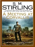 A Meeting at Corvallis: A Novel of the Change (Emberverse Book 3)