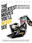 The Greatest Movies You'll Never See:...
