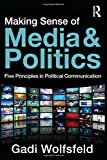 img - for Making Sense of Media and Politics: Five Principles in Political Communication 1st edition by Wolfsfeld, Gadi (2011) Hardcover book / textbook / text book