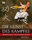 Die Kunst des Kampfes: 300 Kampfsportarten - Tradition, Entwicklung, Techniken